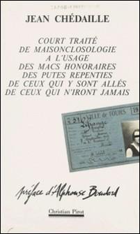 Court traité de maisonclosologie à l'usage des macs honoraires, des putes repenties, de ceux qui y sont allés, de ceux qui n'iront jamais-Jean Chédaille , Alphonse Boudard