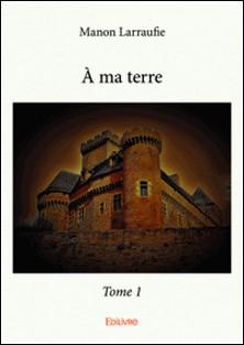 À ma terre - Tome 1-Manon Larraufie