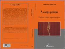 A corps perdus : théâtre, désir, représentation-Catherine Spencer