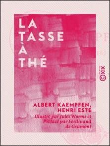 La Tasse à thé-Albert Kaempfen , Henri Este , Jules Worms , Ferdinand Gramont (de)