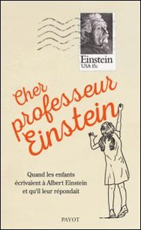 Cher professeur Einstein - Quand les enfants écrivainet à Albert Einstein et qu'il leur répondait-Alice Calaprice