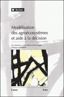 Modélisation des agroécosystèmes et aide à la décision-Marc Jaeger , Collectif , Eric Malézieux , Guy Trébuil