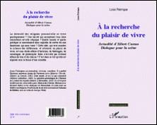 A la recherche du plaisir de vivre - Actualité d'Albert Camus : Dialogue pour la scène-Louis Falavigna