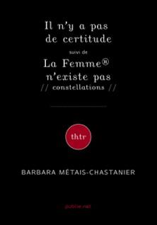 Il n'y a pas de certitude suivi de La Femme® n'existe pas // constellations //-Vanasay Khamphommala , Jean-Michel Rabeux , Barbara Métais-Chastanier