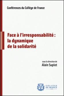 Face à l'irresponsabilité : la dynamique de la solidarité-Alain Supiot