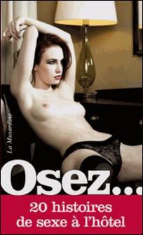 Osez... 20 histoires de sexe à l'hôtel-Eugénie Daragon , Vespertille , Miss Kat , Raphaël Eymery