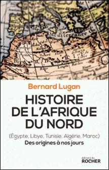 Histoire de l'Afrique du Nord - Des origines à nos jours-Bernard Lugan