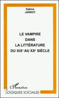 Le vampire dans la littérature du XIXe au XXe siècle - De l'autre à un autre soi-même-Sabine Jarrot