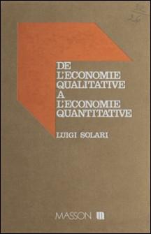 De l'économie qualitative à l'économie quantitative : pour une méthodologie de l'approche formalisée en science économique-Luigi Solari