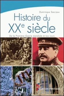 Histoire du XXe siècle - De la Première Guerre mondiale à nos jours-Dominique Sarciaux