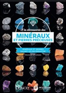 À la découverte des minéraux et pierres précieuses - Minéraux et gemmes, sachez les reconnaître-François Farges