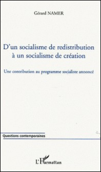 D'un socialisme de redistribution à un socialisme de création - Une contribution au programme socialiste annoncé-Gérard Namer