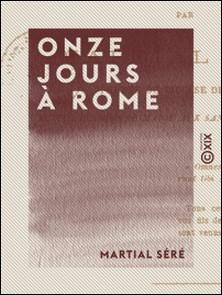 Onze jours à Rome - Souvenirs et Impressions-Martial Séré