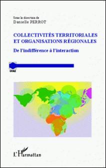 Collectivités territoriales et organisations régionales - De l'indifférence à l'interaction-Danielle Perrot