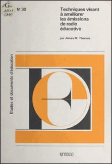 Techniques visant à améliorer les émissions de radio éducative-James M. Theroux