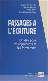 Passages à l'écriture. Un défi pour les apprenants et les formateurs-Fabienne Gippet , Marie-Claude Penloup , Anne Jorro , Régine Delamotte