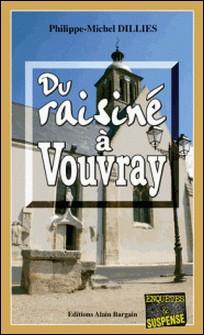 Du raisiné à Vouvray - Un polar vinicole en Indre-et-Loire-Philippe-Michel Dillies
