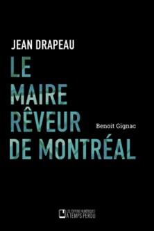 Le maire rêveur de Montréal - Jean Drapeau-Benoît Gignac