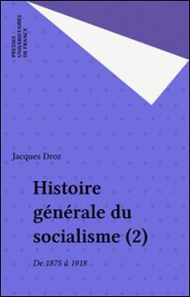 Histoire générale du socialisme Tome 2 - De 1875 à 1918-J Droz