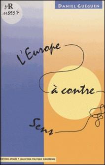 L'Europe à contresens-Daniel Guéguen