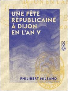 Une fête républicaine à Dijon en l'an V - Une tempête à propos de mouches-Philibert Milsand