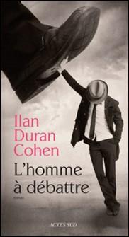 L'homme à débattre-Ilan Duran Cohen