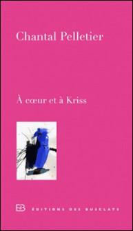 A coeur et à Kriss - Journal d'une amitié-Chantal Pelletier