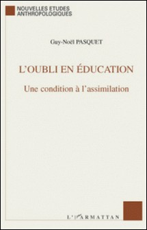 L'oubli en éducation - Une condition à l'assimilation-Guy-Noël Pasquet