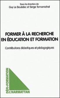 Former à la recherche en éducation et formation. Contributions didactiques et pédagogiques-Serge Tomamichel , Guy Le Bouëdec