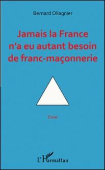 Jamais la France n'a eu autant besoin de franc-maçonnerie-Bernard Ollagnier