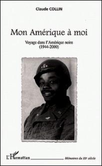 Mon Amérique à moi. Voyage dans l'Amérique noire (1944-2000)-Claude Collin