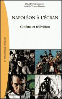 Napoléon à l'écran - Cinéma et télévision-David Chanteranne , Isabelle Veyrat-Masson