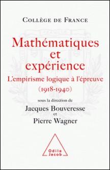 Mathématiques et expérience - L'empirisme logique à l'épreuve (1918-1940)-Jacques Bouveresse