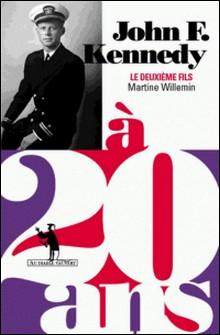 John F. Kennedy à 20 ans - Le deuxième fils-Martine Willemin