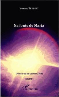 Crônicas de um Convite à Vida - Volume 5, Na fonte de Maria-Yvonne Trubert