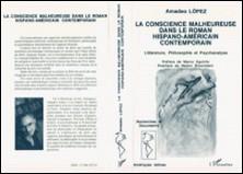La conscience malheureuse dans le roman hispano-américain contemporain - Littérature, philosophie et psychanalyse-A Lopez