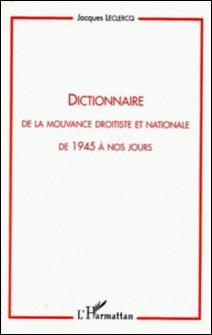 Dictionnaire de la mouvance droitiste et nationale de 1945 à nos jours-Jacques Leclercq