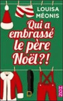 Qui a embrassé le père Noël ?! - la nouvelle comédie romantique de Noël par Louisa Méonis-Louisa Méonis