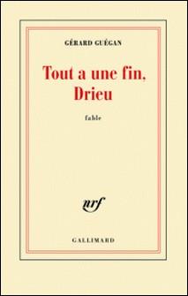 Tout a une fin, Drieu-Gérard Guégan