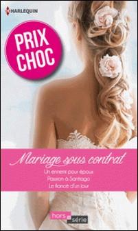 Mariage sous contrat - Un ennemi pour époux - Passion à Santiago - Le fiancé d'un jour-Trish Morey , Jacqueline Baird , Nicola Marsh
