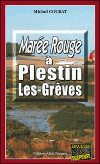 Marée rouge à Plestin-les-Grèves - Crimes en série au bord de la Manche-Michel Courat