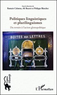 Politiques linguistiques et plurilinguismes - Du terrain à l'action glottopolitique-Romain Colonna , Ali Becetti , Philippe Blanchet