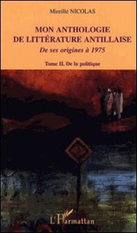 Mon anthologie de littérature antillaise de ses origines à 1975 - Tome 2, De la politique-Mireille Nicolas