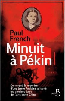 Minuit à Pékin - Comment le meurtre d'une jeune Anglaise a hanté les derniers jours de l'ancienne Chine-Paul French