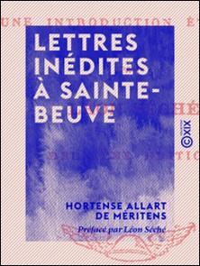 Lettres inédites à Sainte-Beuve - 1841-1848-Léon Séché , Hortense Allart de Méritens