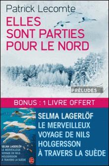 Elles sont parties pour le Nord suivi de Le Merveilleux voyage de Nils Holgersson à travers la Suède-Patrick LECOMTE , Selma Lagerlöf