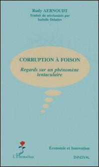 Corruption à foison - Regards sur un phénomène tentaculaire-Rudy Aernoudt