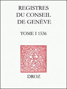 Registres du Conseil de Genève à l'époque de Calvin - Tome 1, 1536-Paule Hochuli Dubuis