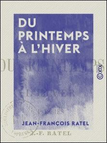 Du printemps à l'hiver - Poésies-Jean-François Ratel