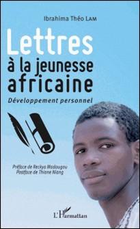 Lettres à la jeunesse africaine - Développement personnel-Ibrahima Théo Lam